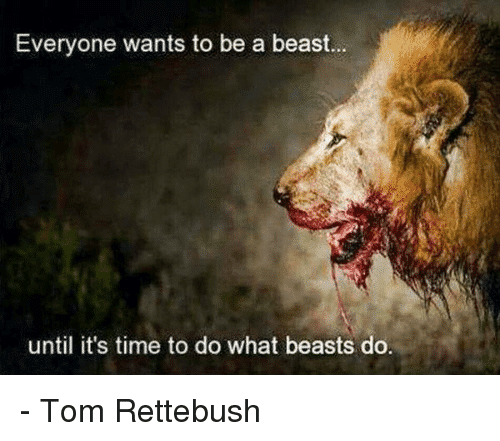 everyone-wants-to-be-a-beast-until-its-time-to-9642905.png